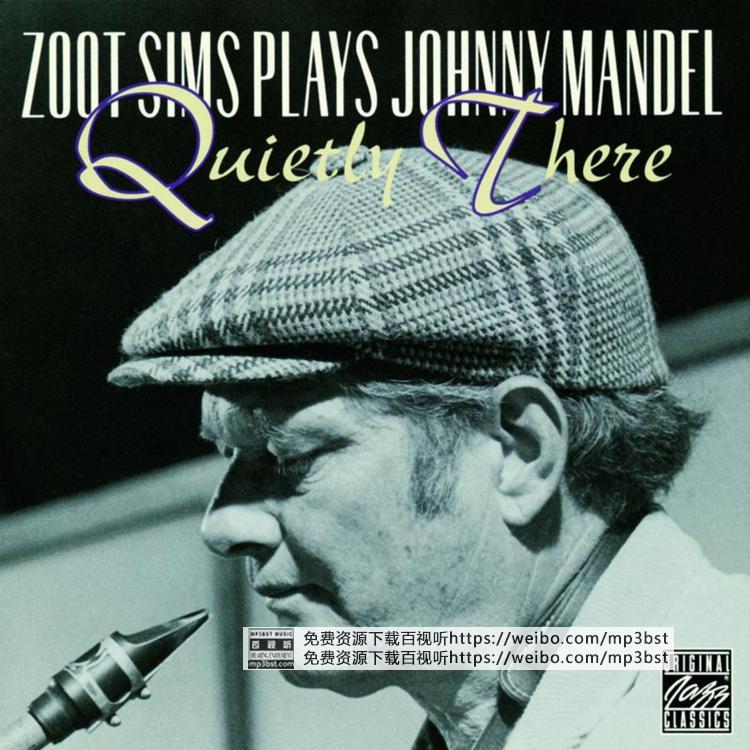 Zoot Sims - 《 Zoot Sims Plays Johnny Mandel Quietly There》爵士萨克斯名碟[WAV整轨/MP3-320K]
